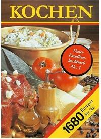 Kochen - 1680 Rezepte für Sie: Ein Rezeptbuch für alle Leute, die mit Leidenschaft backen und brutzeln, kochen und mixen. Eines der besten Kochbücher vom Verlag für die Frau