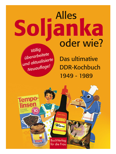 Buchtipp - Alles Soljanka oder wie? Das ultimative DDR-Kochbuch 1949 - 1989